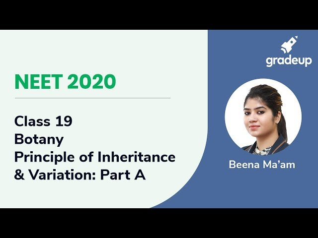 NEET 2020 | Principle of Inheritance  & Variation: Part A | Botany | Class 19