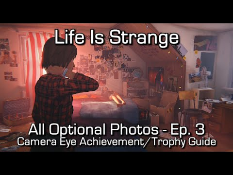 Life is Strange: Episode 3 - All Optional Photos - Camera Eye Achievement/Trophy Guide