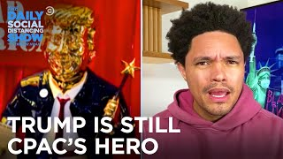 Trump Still Thinks He Won & Other Crazy CPAC Moments | The Daily Social Distancing Show