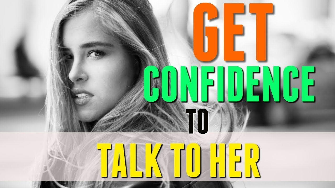 You enduring Confidence Talk To Girls To How To Get you won't skilled
