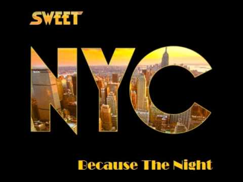 Because The Night - Sweet