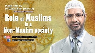 The Role of a Muslims in a Non-Muslim Society by Dr Zakir Naik | Part 3 | Q & A