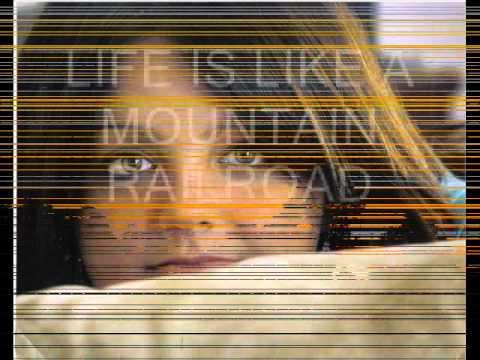 MovieLIFE IS LIKE A MOUNTAIN RAILROAD 3.wmv