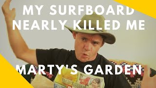 My Surfboard Nearly Killed Me Marty's Garden