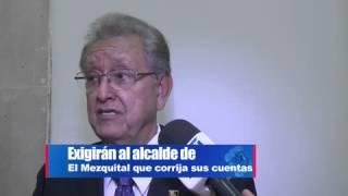 Exigirán al alcalde de El Mezquital que corrija sus cuentas