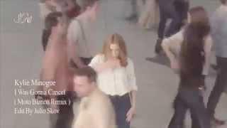 Kylie Minogue I Was Gonna Cancel (Moto Blanco Mix Edit By Julio Skov )