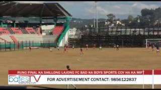 RUNG FINAL KA SHILLONG LAJONG FC BAD KA BOYS SPORTS COY HA KA MIFT