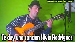 Como tocar Te doy una cancion Silvio Rodriguez