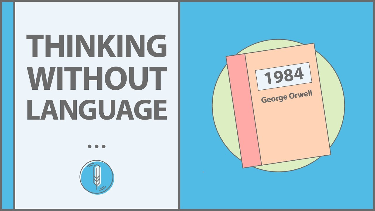 Can You Think Complex Thoughts Without Language 1984 George Orwell