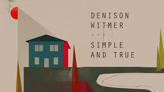 Denison Witmer - Simple and True [Official Audio]