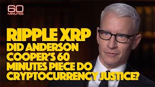 Ripple XRP: Did Anderson Cooper's 60 Minutes Piece Do Cryptocurrency Justice?