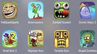 Troll Quest Sport,Bowmasters,Zombie Tsunami,Dumb Ways 3,Snail Bob 2,Rayman Run,Temple Run