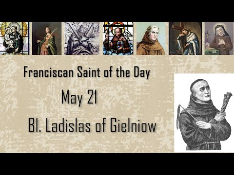 May 21 - Bl. Ladislas of Gielniow - Franciscan St. of the Day