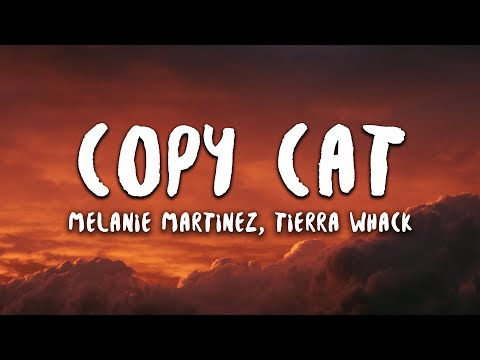 Melanie Martinez, Tierra Whack - Copy Cat (Lyrics)