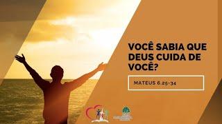 VOCÊ SABIA QUE DEUS CUIDA DE VOCÊ? -  Mateus 6.25-34