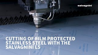 Salvagnini laser cutting: L5 6kW high power density cuts 1mm thick film protected stainless steel