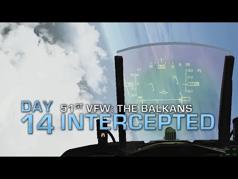 51st VFW: The Balkans [Day 14] - Intercepted