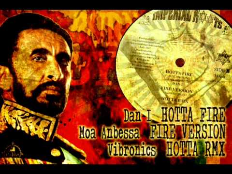 Dan I_Hotta Fire + Moa Anbessa_Fire Version + Vibronics_Hotta rmx