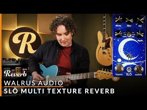 Walrus Audio SLÖ Multi-Texture Reverb | Reverb Tone Report