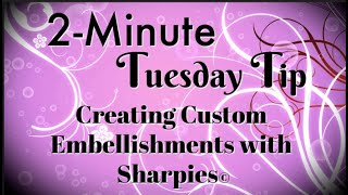 Simply Simple 2-MINUTE TUESDAY TIP - Creating Custom Embellishments with Sharpies© by Connie Stewart