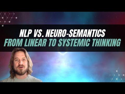 NLP vs Neuro-Semantics: From Linear thinking to Systemic thinking