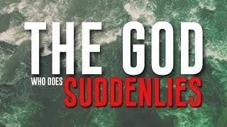"""The God Who Does """"Suddenlies"""" - Part 1"""