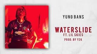 Yung Bans - Waterslide Ft. Lil Skies