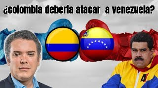COLOMBIA DEBE ATACAR A VENEZUELA?