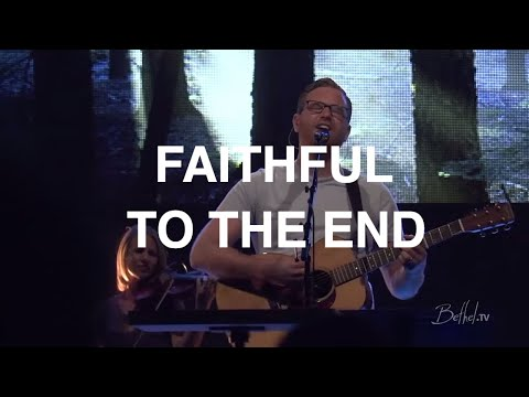 Faithful to the End - Paul McClure, Bethel Church