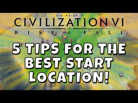 Civilization 6 - Five Tips For The BEST Start Location! First City Settling Guide.
