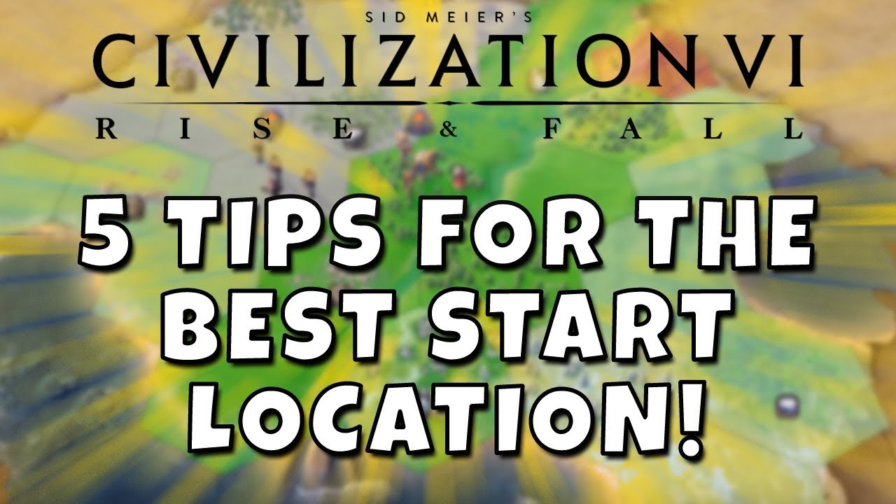 Civilization 6 - Five Tips for the BEST Start Location! First City Settling  Guide
