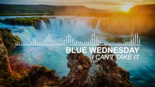 Blue Wednesday - I Can't Take It