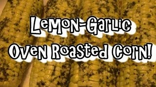 Lemon Garlic Oven Roasted Corn!