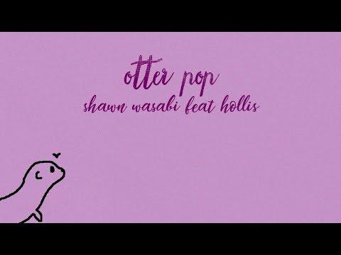 Shawn Wasabi Feat. Hollis - Otter Pop Lyrics