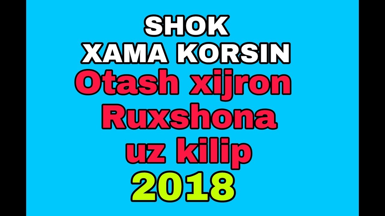 Otash _ xijron - Ruxshona _ kilip .2018...