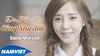 Đâu Phải Ai Cũng Như Anh - Dương Nhất Linh [MV HD OFFICIAL]
