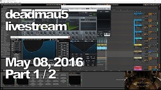 Deadmau5 livestream - May 08, 2016 [05/08/2016] (Part 1/2)