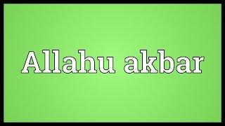 Allahu akbar Meaning