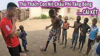 Quanglinhvlogs || Thử Thách Con Nít Châu Phi Tâng Bóng Nhận Tiền và ...CÁI KẾT