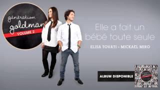 Génération Goldman Vol. 2 - Elisa Tovati & Mickael Miro - Elle a fait un bébé toute seule [OFFICIEL]