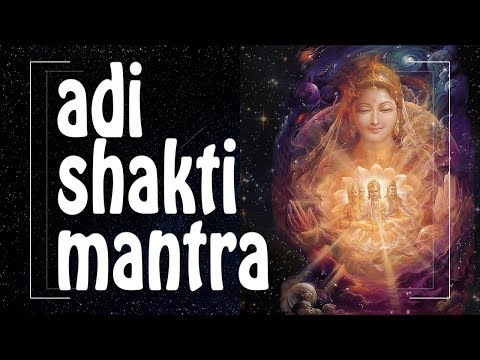 ADI SHAKTI mantra of DIVINE CREATION ENERGY ॐ Female Energy Mantras of Bliss PM