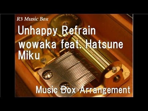 Unhappy Refrain/wowaka feat. Hatsune Miku [Music Box]