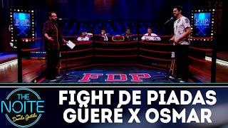 Fight de Piadas: Fábio Güeré x Osmar Campbell - Ep.24 | The Noite (29/08/18)