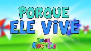PORQUE ELE VIVE ♪ Turma Kids e Cia (Música Gospel Infantil)