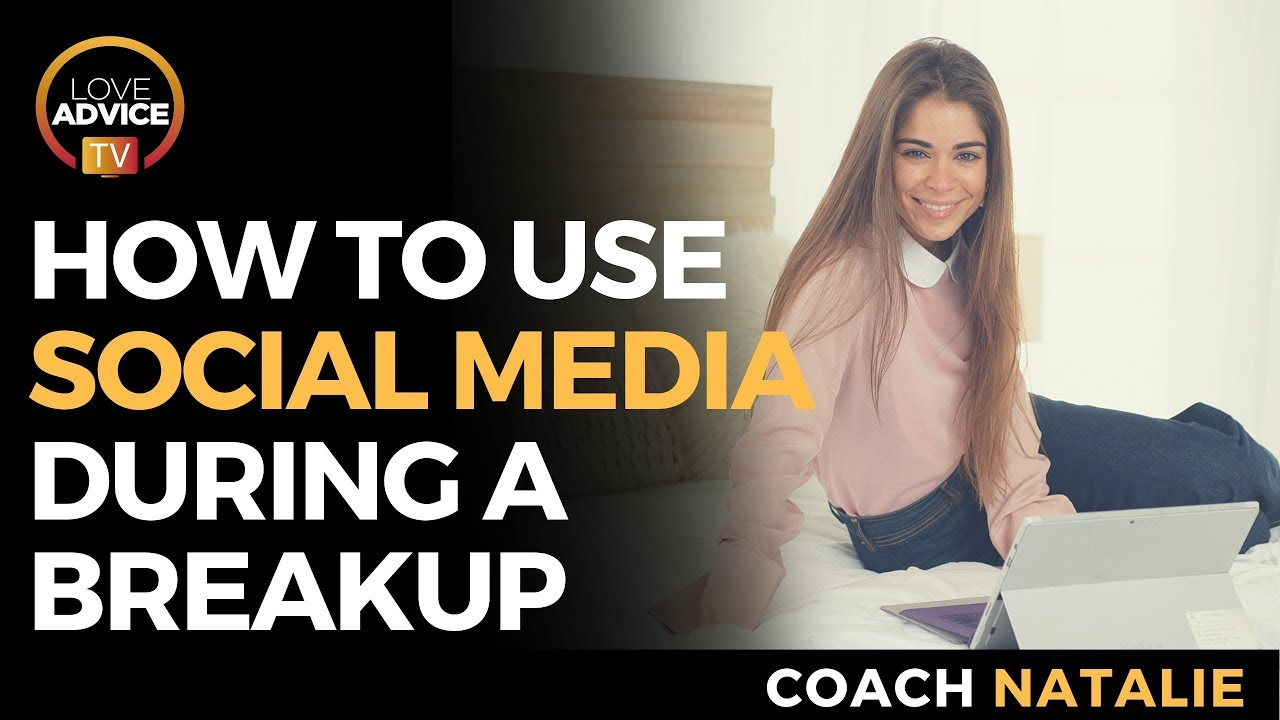 HOW TO USE SOCIAL MEDIA DURING A BREAK UP