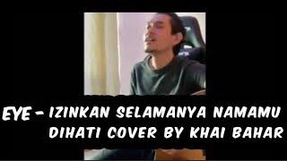 Download Lagu EYE - Izinkan Selamanya Namamu Dihati | Cover by Khai Bahar | Cover Star 🌟 mp3