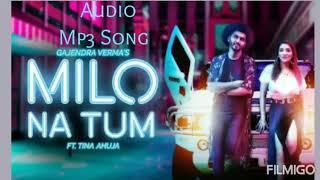 Milo Na Tum Audio Mp3   Gajendra Verma   Tina Ahuja   Musik