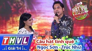 THVL   Hát vui - Vui hát   Tập 12: Câu hát tình quê - Ngọc Sơn, Trúc Như