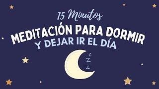 MEDITACIÓN GUIADA PARA ANTES DE DORMIR   DEJAR IR EL DÍA DE HOY   DORMIR EN 15 MINUTOS   ❤ EASY ZEN