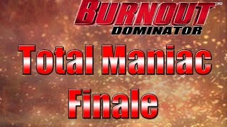 Burnout Dominator HD Playthrough Finale Total Maniac